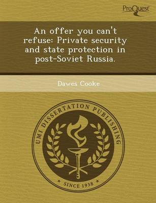 An Offer You Can't Refuse: Private Security and State Protection in Post-Soviet Russia (Paperback)