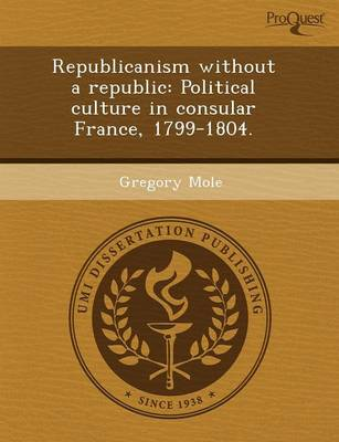 Republicanism Without a Republic: Political Culture in Consular France (Paperback)