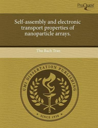 Self-Assembly and Electronic Transport Properties of Nanoparticle Arrays. (Paperback)