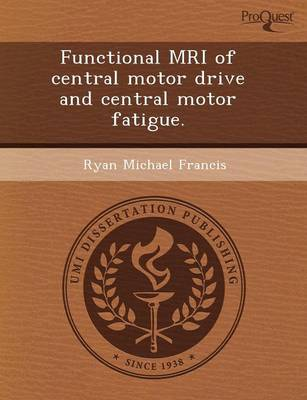 Functional MRI of Central Motor Drive and Central Motor Fatigue (Paperback)
