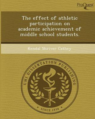 The Effect of Athletic Participation on Academic Achievement of Middle School Students (Paperback)