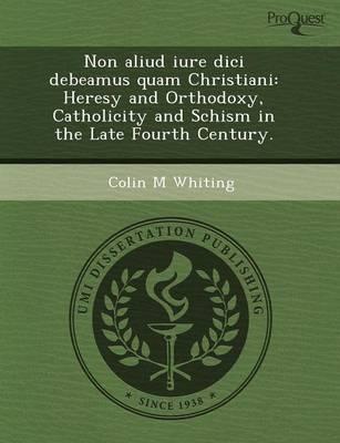 Non Aliud Iure DICI Debeamus Quam Christiani: Heresy and Orthodoxy (Paperback)