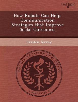 How Robots Can Help: Communication Strategies That Improve Social Outcomes (Paperback)