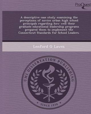 A Descriptive Case Study Examining the Perceptions of Novice Urban High School Principals Regarding How Well Their Graduate Educational Leadership P (Paperback)