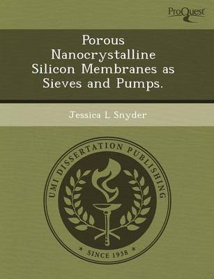 Porous Nanocrystalline Silicon Membranes as Sieves and Pumps (Paperback)