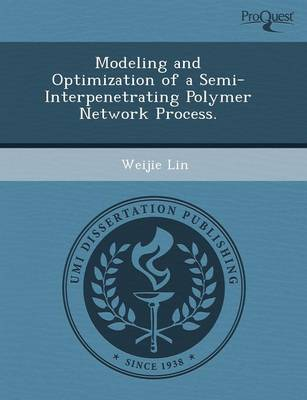 Modeling and Optimization of a Semi-Interpenetrating Polymer Network Process (Paperback)