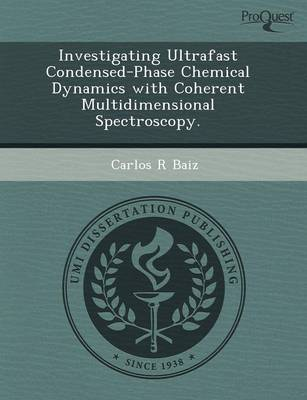 Investigating Ultrafast Condensed-Phase Chemical Dynamics with Coherent Multidimensional Spectroscopy (Paperback)