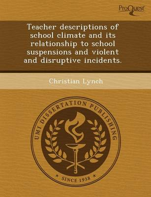 Teacher Descriptions of School Climate and Its Relationship to School Suspensions and Violent and Disruptive Incidents (Paperback)