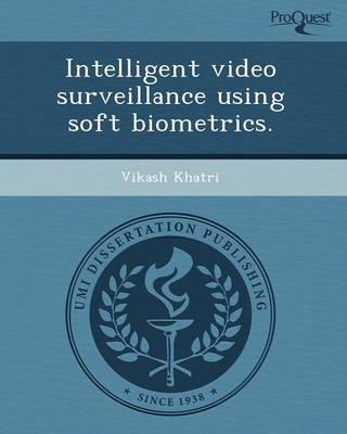 Intelligent Video Surveillance Using Soft Biometrics (Paperback)