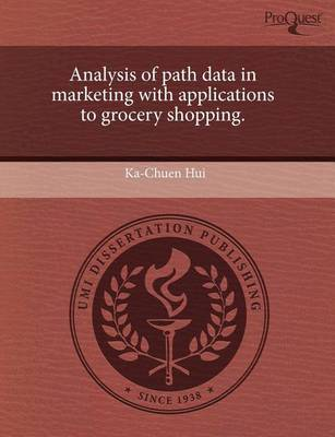 Analysis of Path Data in Marketing with Applications to Grocery Shopping. (Paperback)