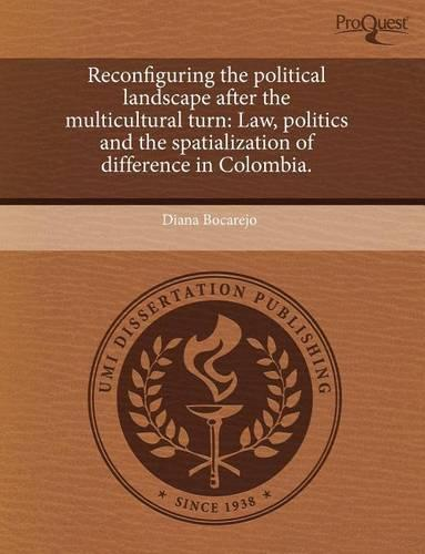 Reconfiguring the Political Landscape After the Multicultural Turn: Law, Politics and the Spatialization of Difference in Colombia. (Paperback)
