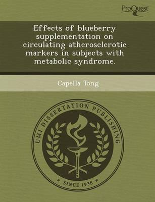 Effects of Blueberry Supplementation on Circulating Atherosclerotic Markers in Subjects with Metabolic Syndrome (Paperback)