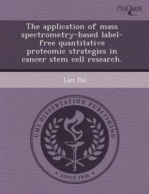 The Application of Mass Spectrometry-Based Label-Free Quantitative Proteomic Strategies in Cancer Stem Cell Research (Paperback)