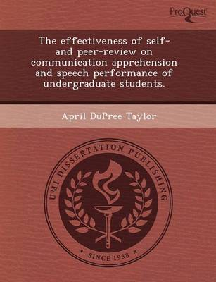The Effectiveness of Self- And Peer-Review on Communication Apprehension and Speech Performance of Undergraduate Students (Paperback)