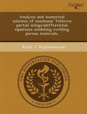 Analysis and Numerical Solution of Nonlinear Volterra Partial Integrodifferential Equations Modeling Swelling Porous Materials (Paperback)