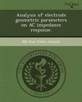 Analysis of Electrode Geometric Parameters on AC Impedance Response (Paperback)