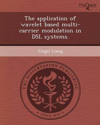 The Application of Wavelet Based Multi-Carrier Modulation in DSL Systems (Paperback)