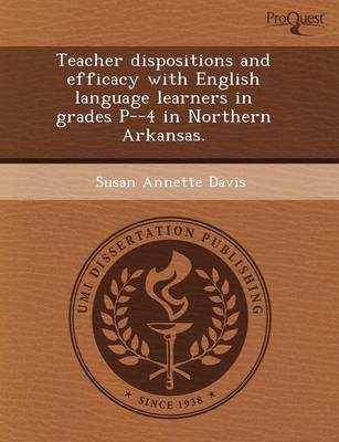 Teacher Dispositions and Efficacy with English Language Learners in Grades P--4 in Northern Arkansas (Paperback)