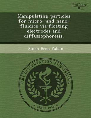 Manipulating Particles for Micro- And Nano-Fluidics Via Floating Electrodes and Diffusiophoresis (Paperback)