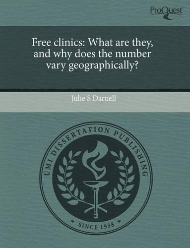 Free Clinics: What Are They, and Why Does the Number Vary Geographically? (Paperback)