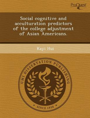 Social Cognitive and Acculturation Predictors of the College Adjustment of Asian Americans (Paperback)