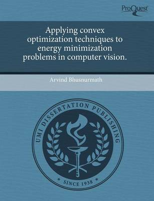 Applying Convex Optimization Techniques to Energy Minimization Problems in Computer Vision. (Paperback)