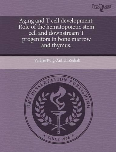 Aging and T Cell Development: Role of the Hematopoietic Stem Cell and Downstream T Progenitors in Bone Marrow and Thymus. (Paperback)