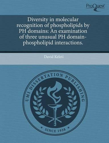 Diversity in Molecular Recognition of Phospholipids by PH Domains: An Examination of Three Unusual PH Domain-Phospholipid Interactions. (Paperback)