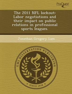 The 2011 NFL Lockout: Labor Negotiations and Their Impact on Public Relations in Professional Sports Leagues (Paperback)