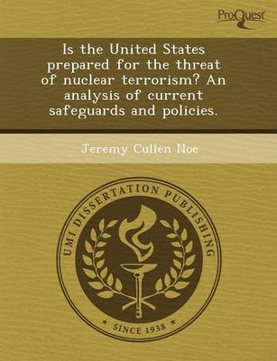Is the United States Prepared for the Threat of Nuclear Terrorism? an Analysis of Current Safeguards and Policies (Paperback)