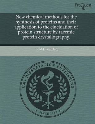 New Chemical Methods for the Synthesis of Proteins and Their Application to the Elucidation of Protein Structure by Racemic Protein Crystallography. (Paperback)
