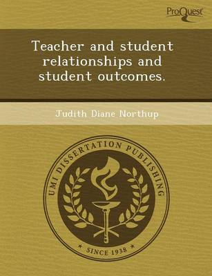 Teacher and Student Relationships and Student Outcomes (Paperback)