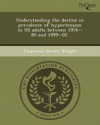 Understanding the Decline in Prevalence of Hypertension in Us Adults Between 1976--80 and 1999--02 (Paperback)