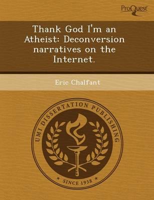 Thank God I'm an Atheist: Deconversion Narratives on the Internet (Paperback)
