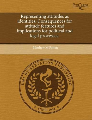 Representing Attitudes as Identities: Consequences for Attitude Features and Implications for Political and Legal Processes. (Paperback)
