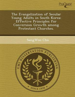 The Evangelization of Secular Young Adults in South Korea: Effective Principles for Conversion Growth Among Protestant Churches (Paperback)