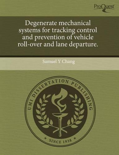 Degenerate Mechanical Systems for Tracking Control and Prevention of Vehicle Roll-Over and Lane Departure. (Paperback)