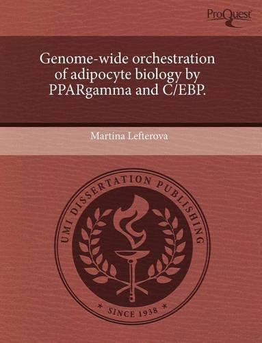 Genome-Wide Orchestration of Adipocyte Biology by Ppargamma and C/Ebp. (Paperback)