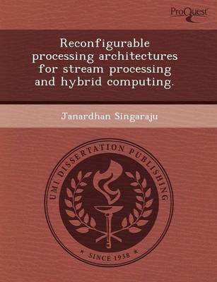 Reconfigurable Processing Architectures for Stream Processing and Hybrid Computing (Paperback)
