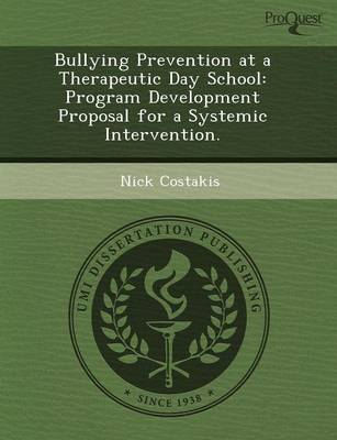 Bullying Prevention at a Therapeutic Day School: Program Development Proposal for a Systemic Intervention (Paperback)