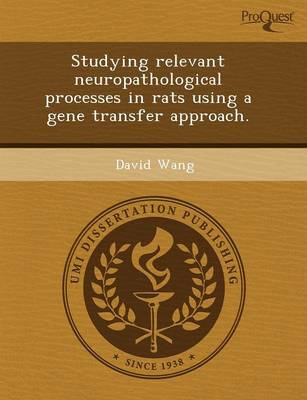 Studying Relevant Neuropathological Processes in Rats Using a Gene Transfer Approach (Paperback)