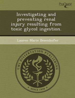 Investigating and Preventing Renal Injury Resulting from Toxic Glycol Ingestion (Paperback)
