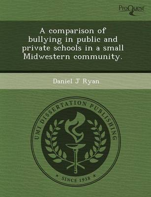 A Comparison of Bullying in Public and Private Schools in a Small Midwestern Community (Paperback)