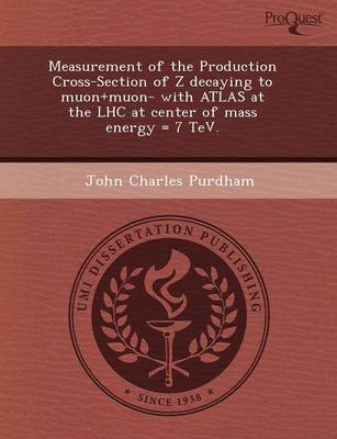 Measurement of the Production Cross-Section of Z Decaying to Muon+muon- With Atlas at the Lhc at Center of Mass Energy = 7 TeV (Paperback)