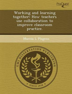 Working and Learning Together: How Teachers Use Collaboration to Improve Classroom Practice (Paperback)