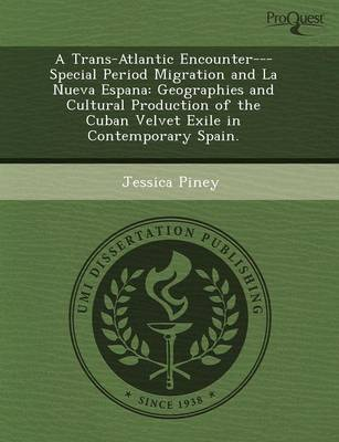 A Trans-Atlantic Encounter---Special Period Migration and La Nueva Espana: Geographies and Cultural Production of the Cuban Velvet Exile in Contempora (Paperback)