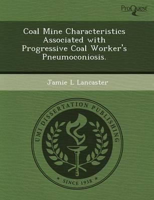 Coal Mine Characteristics Associated with Progressive Coal Worker's Pneumoconiosis (Paperback)