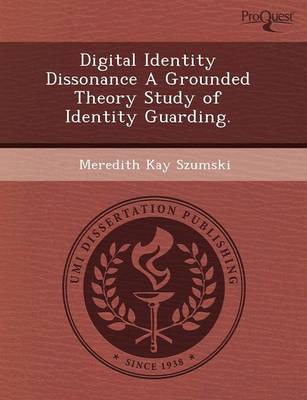 Digital Identity Dissonance a Grounded Theory Study of Identity Guarding (Paperback)