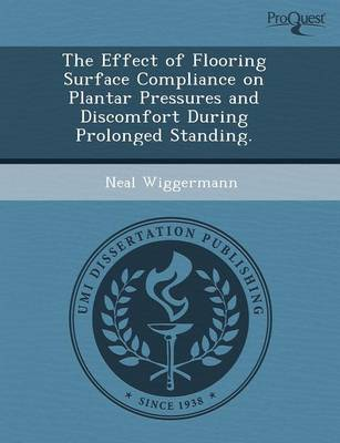 The Effect of Flooring Surface Compliance on Plantar Pressures and Discomfort During Prolonged Standing (Paperback)