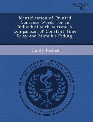 Identification of Printed Nonsense Words for an Individual with Autism: A Comparison of Constant Time Delay and Stimulus Fading (Paperback)